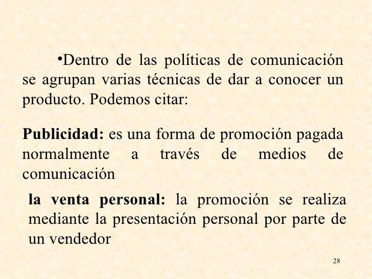 <ul><li>Dentro de las políticas de comunicación se agrupan varias técnicas de dar a conocer un producto. Podemos citar: </...