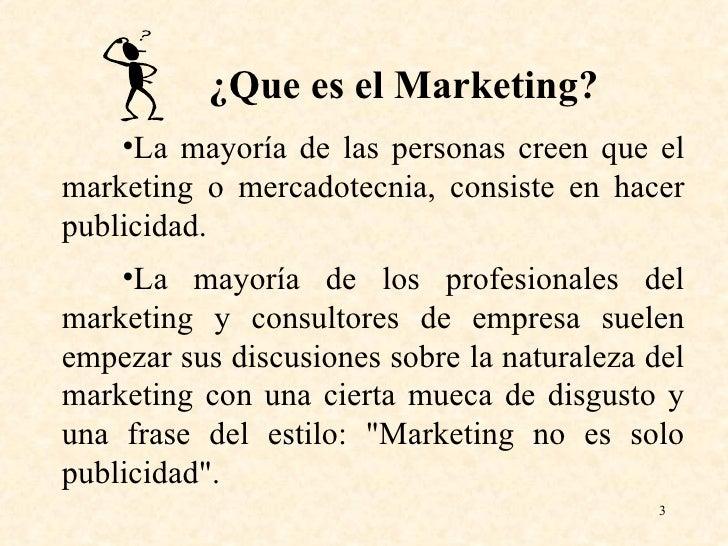 <ul><li>¿Que es el Marketing? </li></ul><ul><li>La mayoría de las personas creen que el marketing o mercadotecnia, consist...