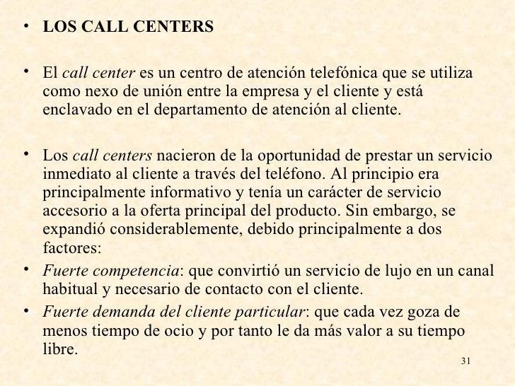 <ul><li>LOS CALL CENTERS </li></ul><ul><li>El  call center  es un centro de atención telefónica que se utiliza como nexo d...