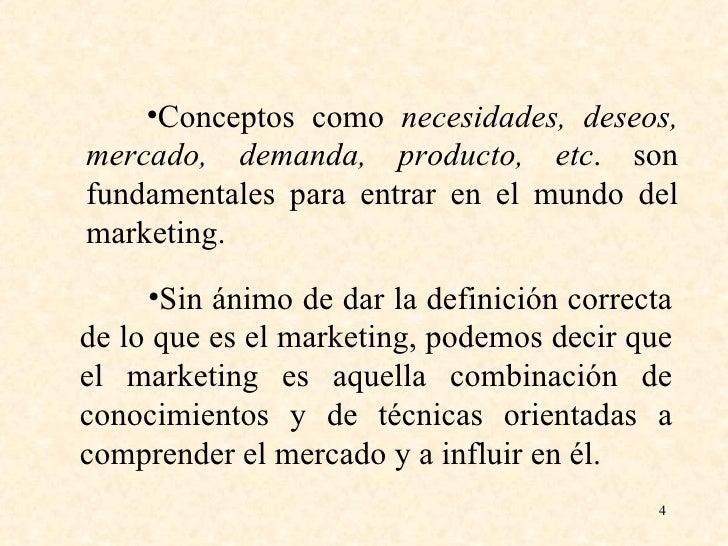 <ul><li>Conceptos como  necesidades, deseos, mercado, demanda, producto, etc . son fundamentales para entrar en el mundo d...