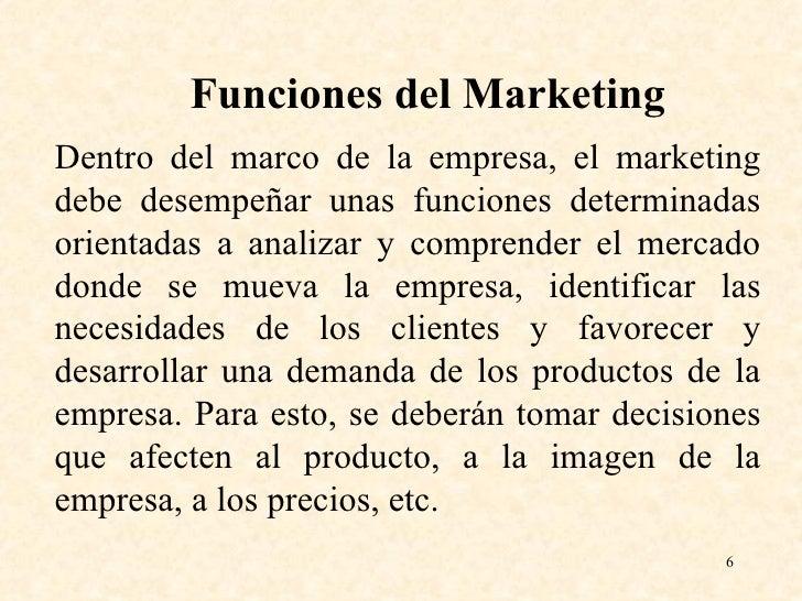 <ul><ul><li>Funciones del Marketing </li></ul></ul><ul><li>Dentro del marco de la empresa, el marketing debe desempeñar un...