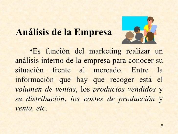 Análisis de la Empresa <ul><li>Es función del marketing realizar un análisis interno de la empresa para conocer su situaci...