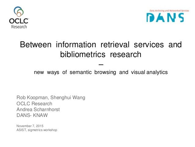 Between information retrieval services and bibliometrics research – new ways of semantic browsing and visual analytics Rob...
