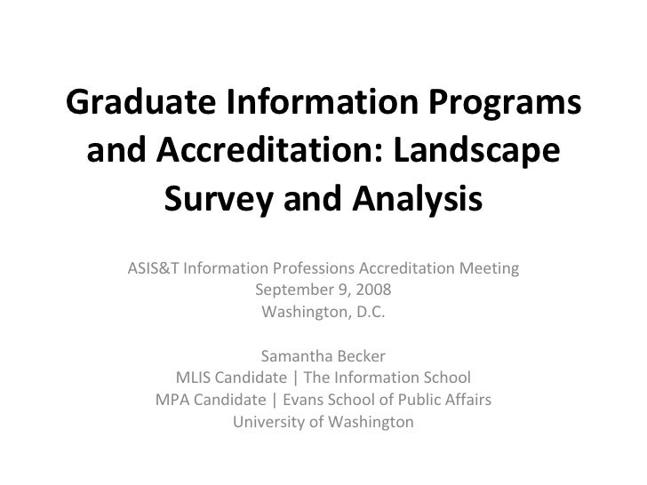 Graduate Information Programs and Accreditation: Landscape Survey and Analysis ASIS&T Information Professions Accreditatio...