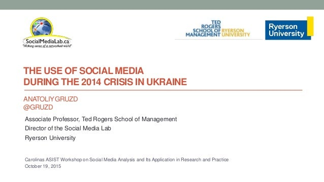 THE USE OF SOCIAL MEDIA DURING THE 2014 CRISIS IN UKRAINE ANATOLIYGRUZD @GRUZD Carolinas ASIST Workshop on Social Media An...