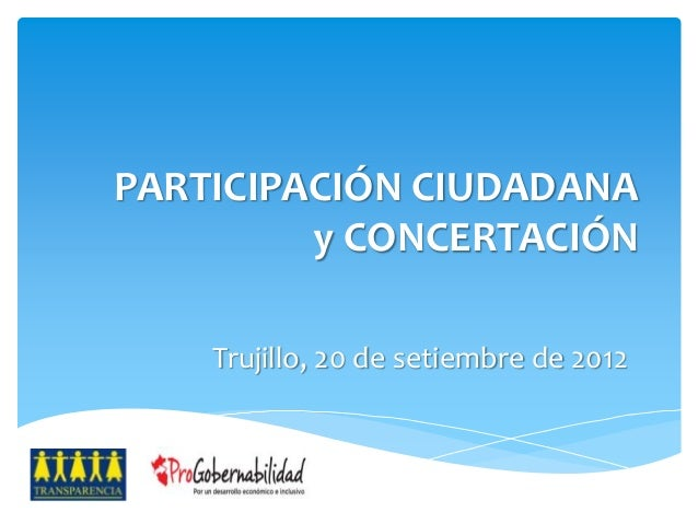 PARTICIPACIÓN CIUDADANA  y CONCERTACIÓN  Trujillo, 20 de setiembre de 2012