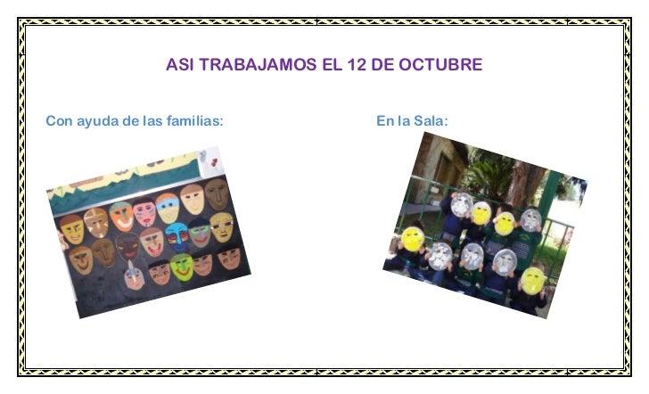 ASI TRABAJAMOS EL 12 DE OCTUBRECon ayuda de las familias:           En la Sala: