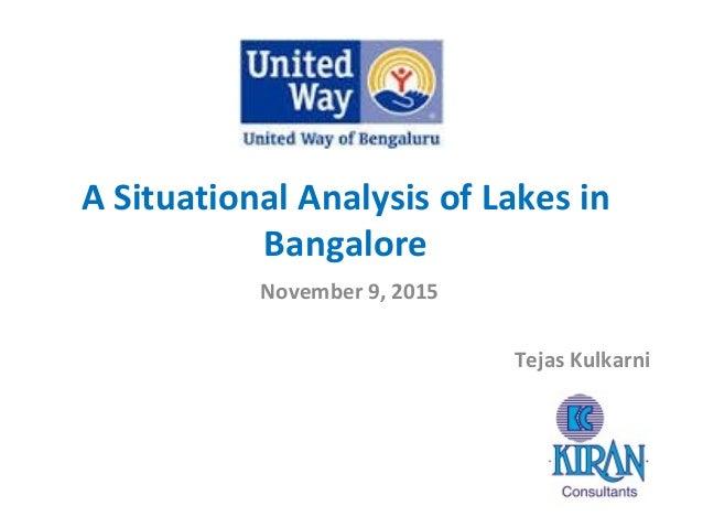 A Situational Analysis of Lakes in Bangalore November 9, 2015 Tejas Kulkarni