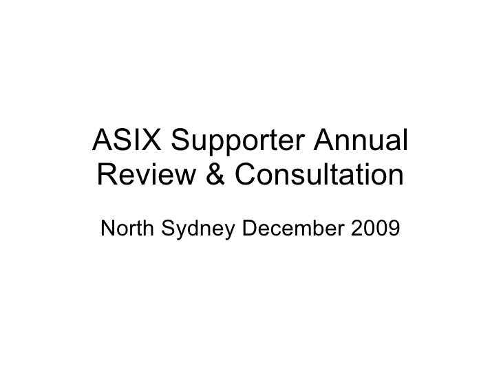 ASIX Supporter Annual Review & Consultation North Sydney December 2009