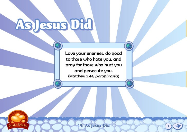 As Jesus Did       Love your enemies, do good       to those who hate you, and       pray for those who hurt you          ...