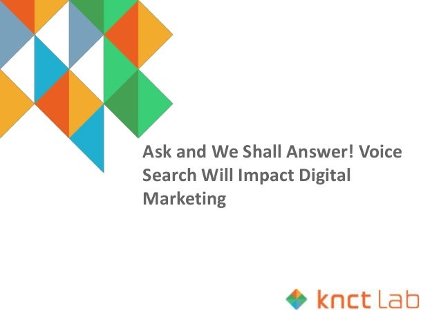 Ask and We Shall Answer! Voice Search Will Impact Digital Marketing