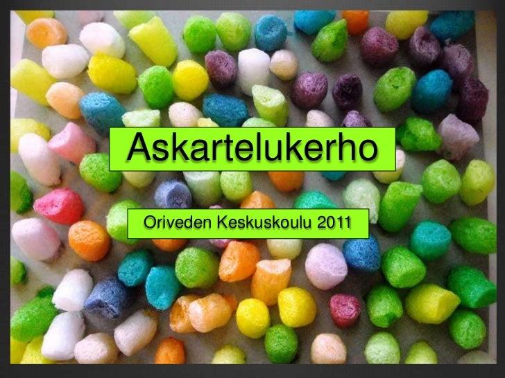 Askartelukerho<br />Oriveden Keskuskoulu 2011<br />