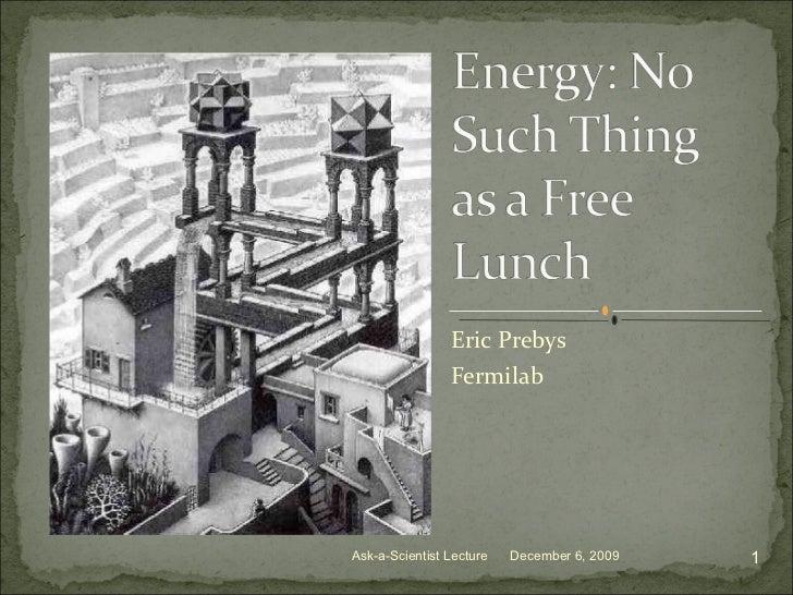 Eric Prebys Fermilab December 6, 2009 Ask-a-Scientist Lecture