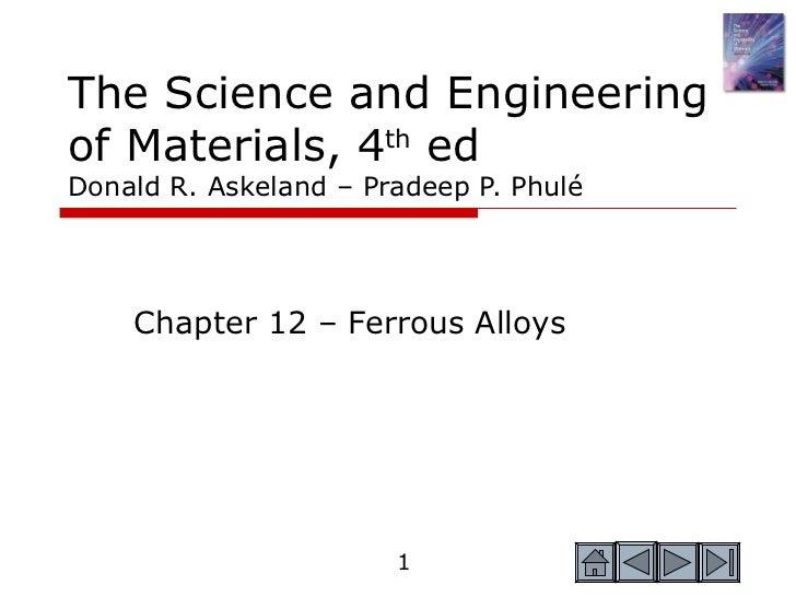 The Science and Engineeringof Materials, 4th edDonald R. Askeland – Pradeep P. Phulé    Chapter 12 – Ferrous Alloys       ...