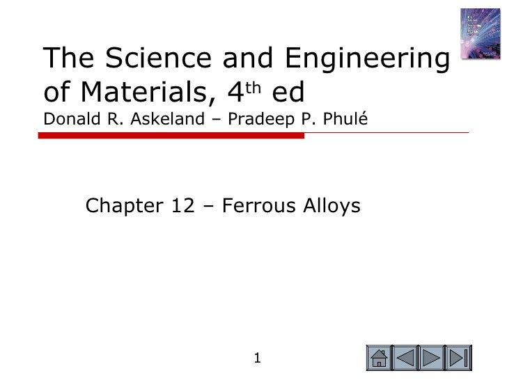 The Science and Engineering of Materials, 4 th  ed Donald R. Askeland – Pradeep P. Phulé Chapter 12 – Ferrous Alloys
