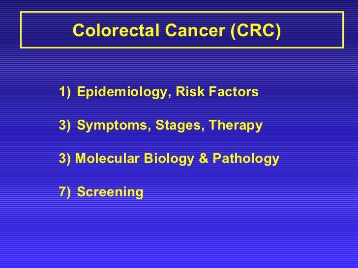 Colorectal Cancer (CRC) <ul><li>Epidemiology, Risk Factors </li></ul><ul><li>Symptoms, Stages, Therapy </li></ul><ul><li>3...
