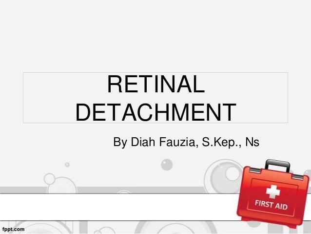 RETINAL DETACHMENT By Diah Fauzia, S.Kep., Ns