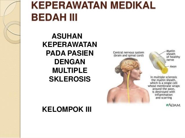 KEPERAWATAN MEDIKALBEDAH III    ASUHAN KEPERAWATAN  PADA PASIEN     DENGAN    MULTIPLE   SKLEROSIS KELOMPOK III