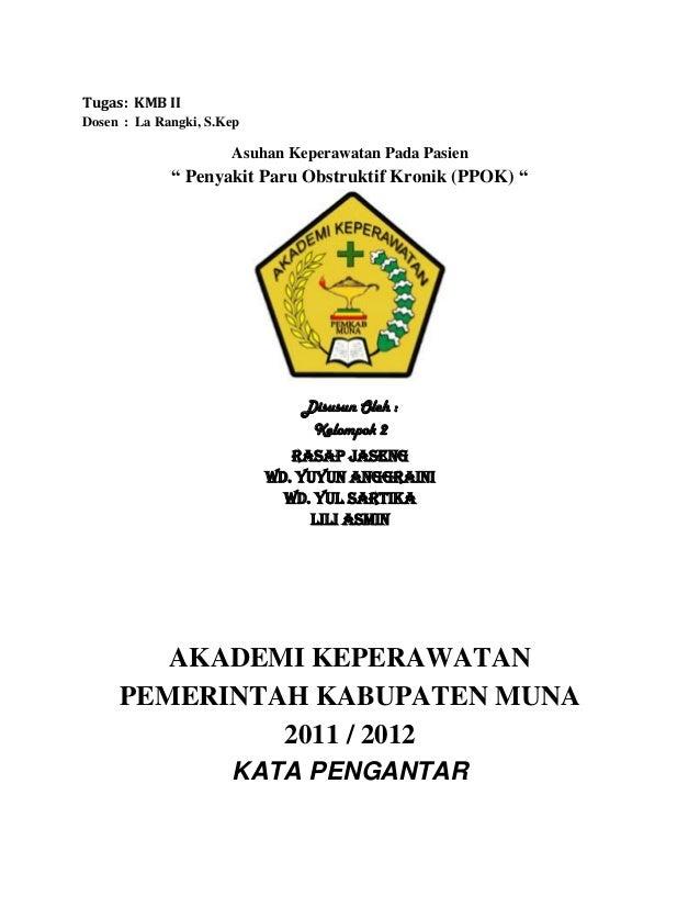 "Tugas : KMB II Dosen : La Rangki, S.Kep  Asuhan Keperawatan Pada Pasien  "" Penyakit Paru Obstruktif Kronik (PPOK) ""  Disus..."