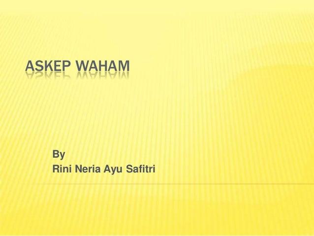 ASKEP WAHAM  By  Rini Neria Ayu Safitri