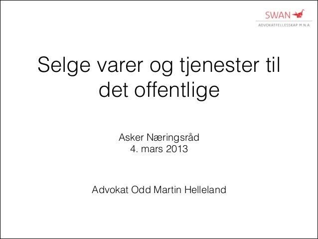 Selge varer og tjenester til det offentlige Asker Næringsråd 4. mars 2013  Advokat Odd Martin Helleland