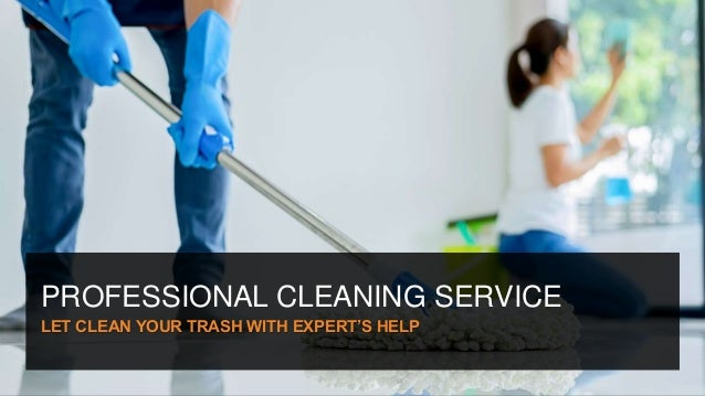 PROFESSIONAL CLEANING SERVICE LET CLEAN YOUR TRASH WITH EXPERT'S HELP