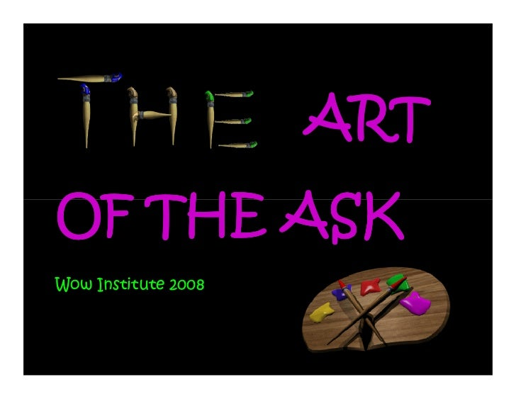 ART OF THE ASK Wow Institute 2008
