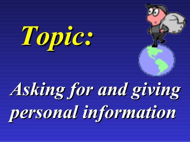 TopicTopic:: Asking for and givingAsking for and giving personal informationpersonal information
