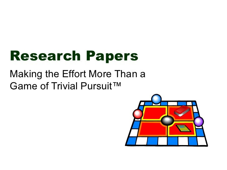Research PapersMaking the Effort More Than aGame of Trivial Pursuit™