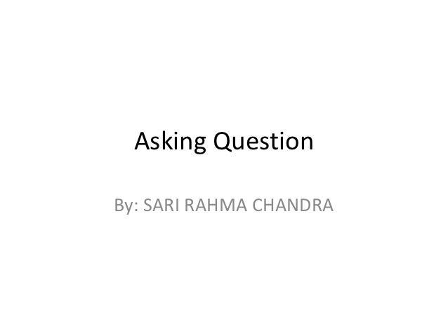 Asking QuestionBy: SARI RAHMA CHANDRA