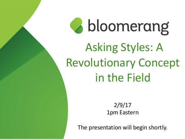 Asking Styles: A Revolutionary Concept in the Field   2/9/17 1pm Eastern The presentation will begin shortly.