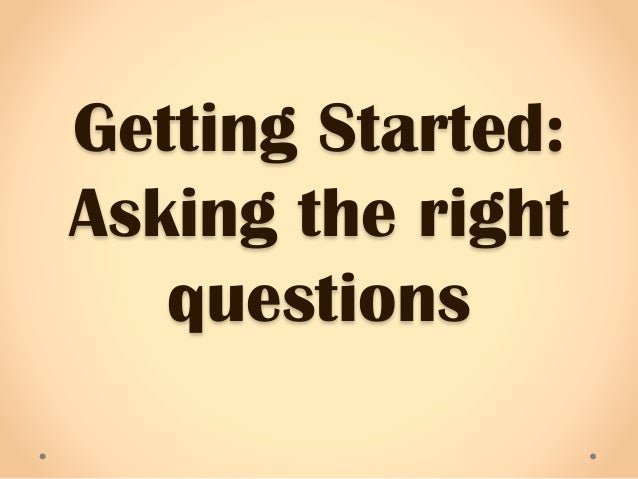 asking the right questions as a This guide reviews common questioning techniques, and explains when to use them to get the information you need asking the right question is at the heart of effective communications and information exchange.