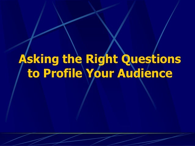 Asking the Right Questions to Profile Your Audience
