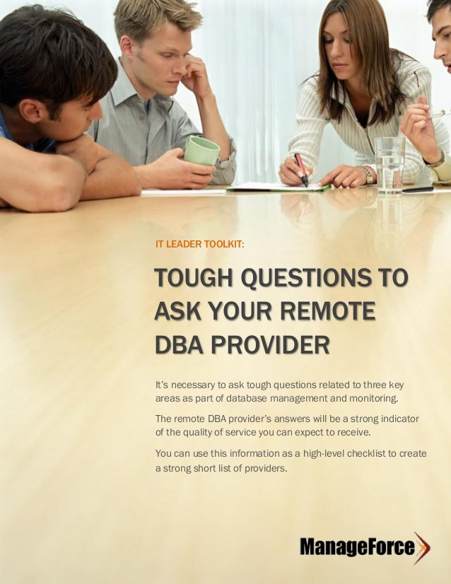 IT LEADER TOOLKIT  IT LEADER TOOLKIT:  TOUGH QUESTIONS TO ASK YOUR REMOTE DBA PROVIDER It's necessary to ask tough questio...