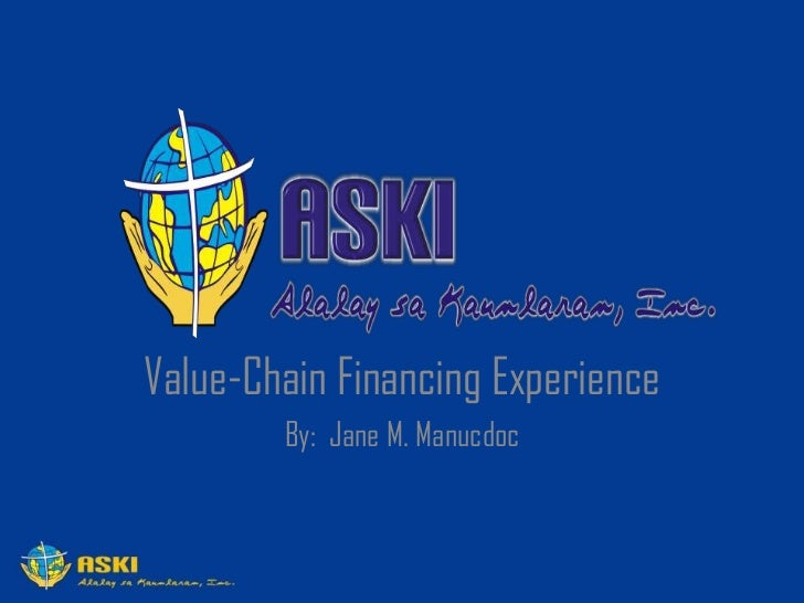 Value-Chain Financing Experience<br />By:  Jane M. Manucdoc<br />