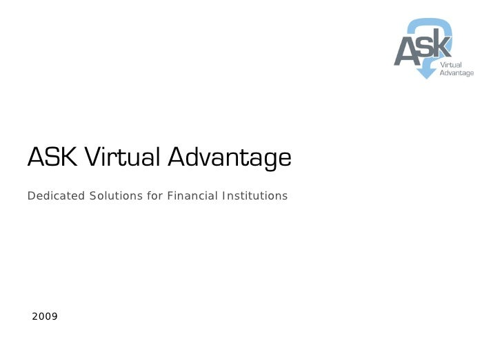 ASK Virtual AdvantageDedicated Solutions for Financial Institutions2009