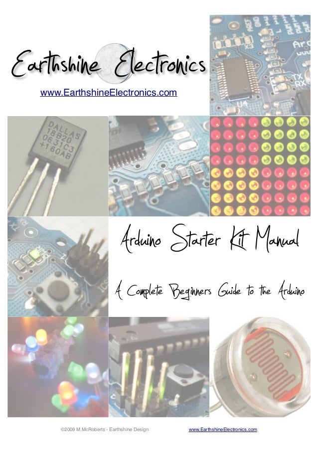 Earthshine Electronics www.EarthshineElectronics.com  Arduino Starter Kit Manual A Complete Beginners Guide to the Arduino...