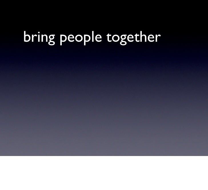 bring people together