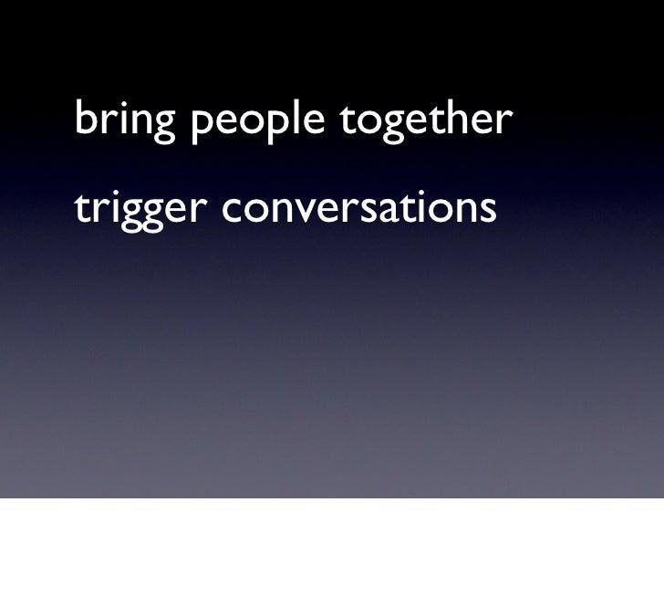 bring people together trigger conversations