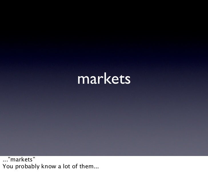 "markets    ...""markets"" You probably know a lot of them..."