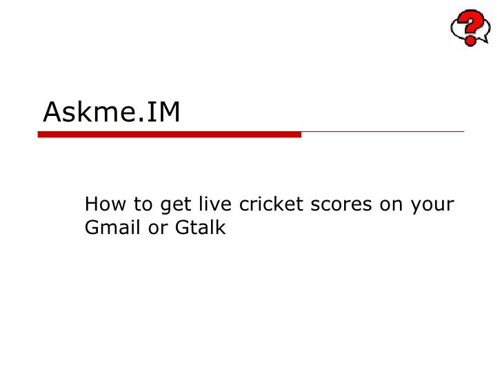 Askme.IM How to get live cricket scores on your Gmail or Gtalk