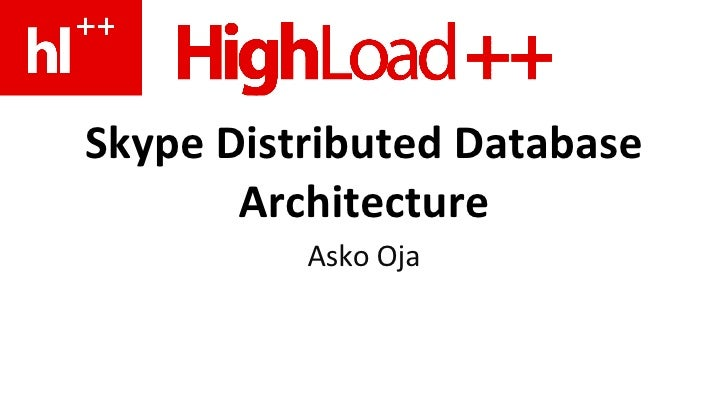 Skype Distributed Database Architecture Asko Oja