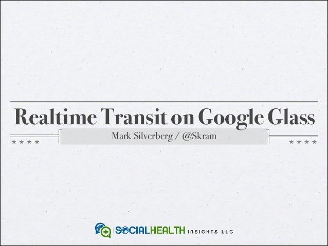 Realtime Transit on Google Glass Mark Silverberg / @Skram