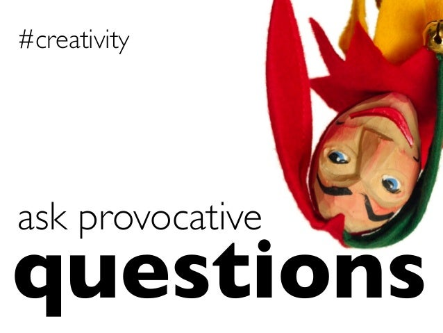 questions	  ask provocative	  #creativity