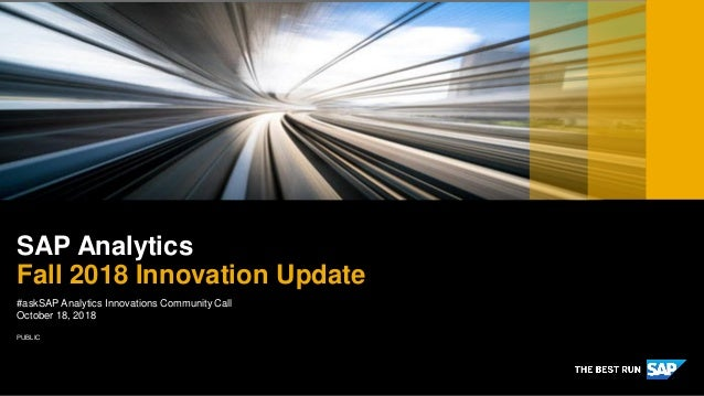 PUBLIC #askSAP Analytics Innovations Community Call October 18, 2018 SAP Analytics Fall 2018 Innovation Update