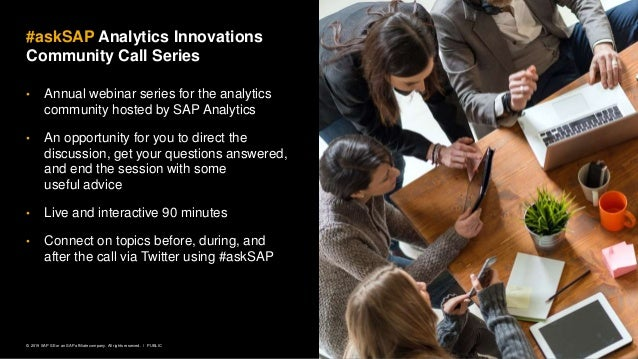 2PUBLIC© 2019 SAP SE or an SAP affiliate company. All rights reserved. ǀ • Annual webinar series for the analytics communi...