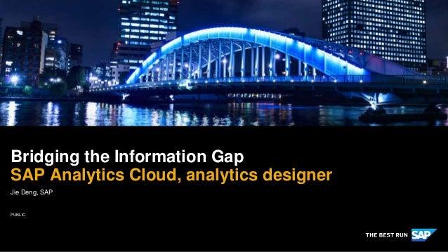 PUBLIC Jie Deng, SAP Bridging the Information Gap SAP Analytics Cloud, analytics designer