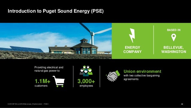 46PUBLIC© 2019 SAP SE or an SAP affiliate company. All rights reserved. ǀ Introduction to Puget Sound Energy (PSE) Union e...