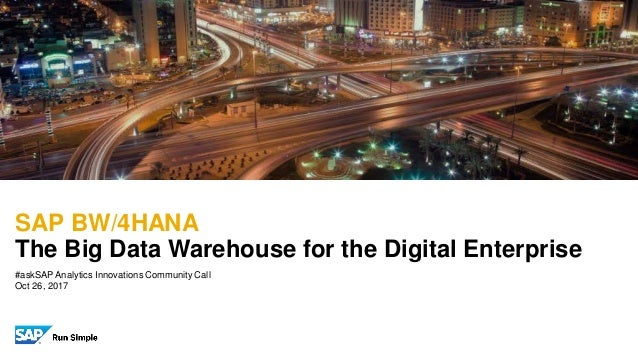 #askSAP Analytics Innovations Community Call Oct 26, 2017 SAP BW/4HANA The Big Data Warehouse for the Digital Enterprise