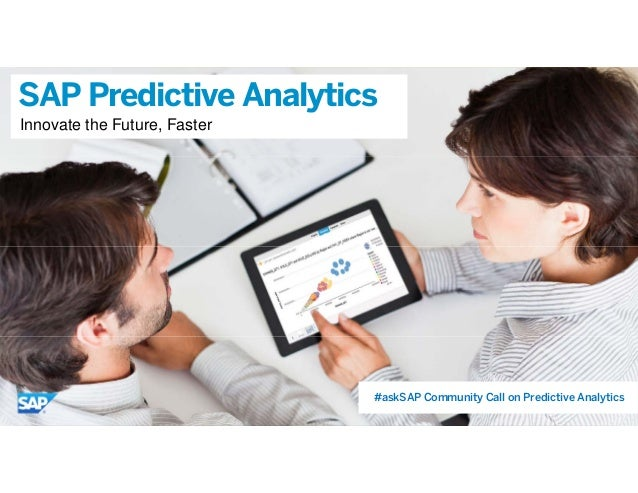 © 2015 SAP SE or an SAP affiliate company. All rights reserved. 1Internal SAP Predictive Analytics Innovate the Future, Fa...